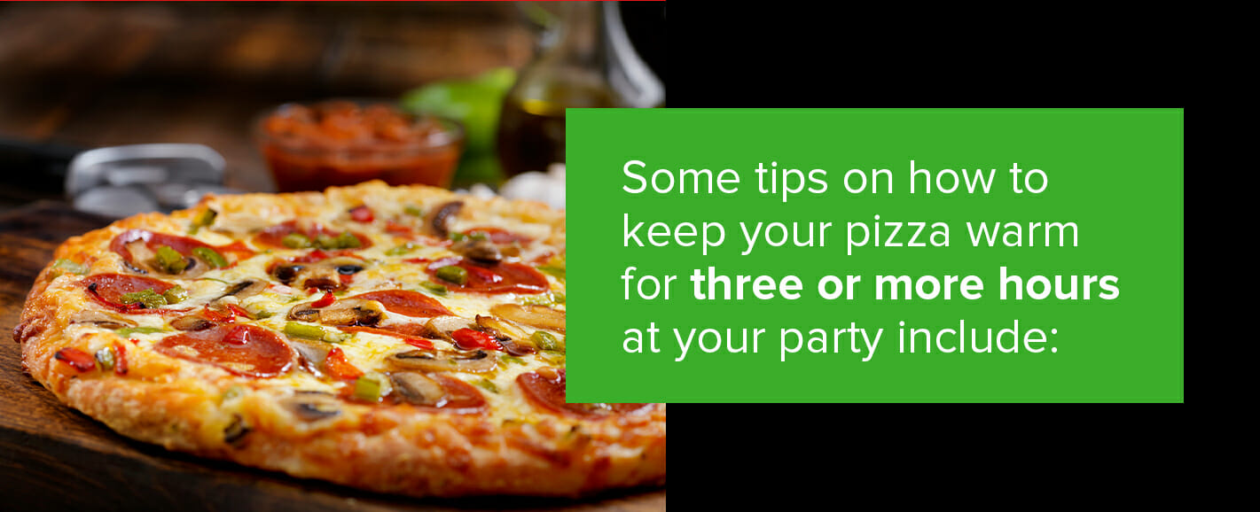 Tips to keep your pizza warm for three or more hours